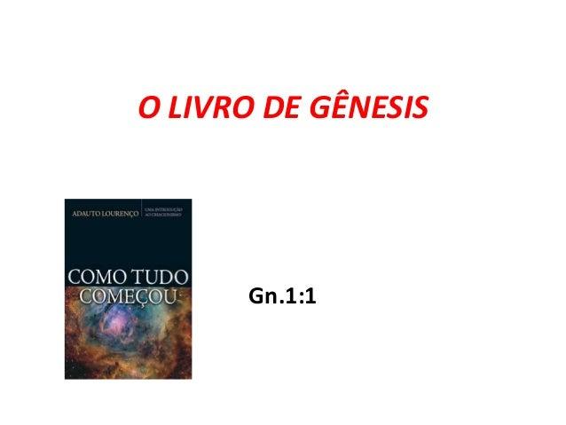 O LIVRO DE GÊNESIS Gn.1:1
