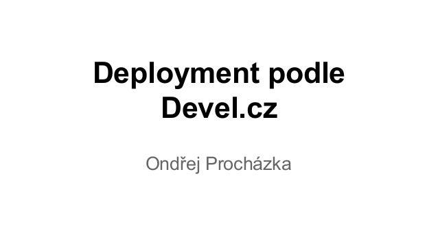 Deployment podle Devel.cz Ondřej Procházka