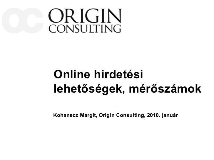 Online hirdetésilehetőségek, mérőszámokKohanecz Margit, Origin Consulting, 2010. január