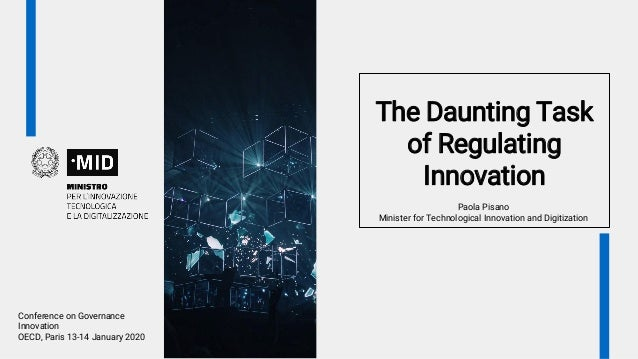 The Daunting Task of Regulating Innovation Paola Pisano Minister for Technological Innovation and Digitization Conference ...