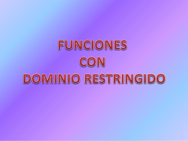 Siempre es posible restringir tanto el conjunto dominio e imagen de una función con un propósito determinado. Por ejemplo ...