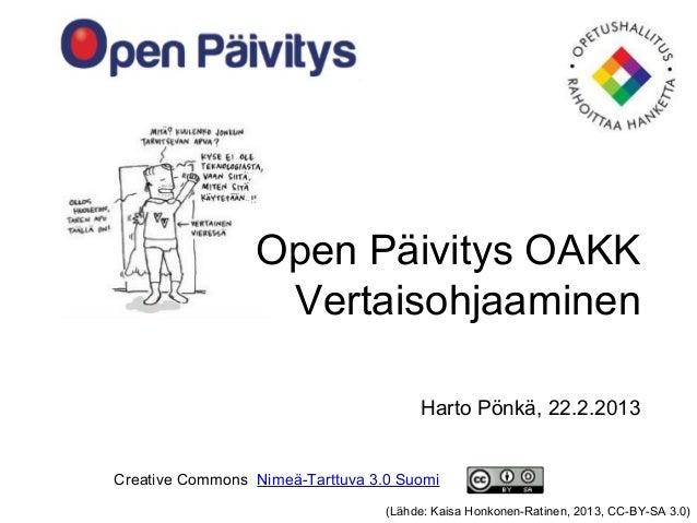 Open Päivitys OAKK                  Vertaisohjaaminen                                       Harto Pönkä, 22.2.2013Creative...