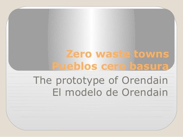 Zero waste towns Pueblos cero basura The prototype of Orendain El modelo de Orendain