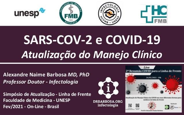 SARS-COV-2 e COVID-19 Atualização do Manejo Clínico Alexandre Naime Barbosa MD, PhD Professor Doutor - Infectologia Sim...