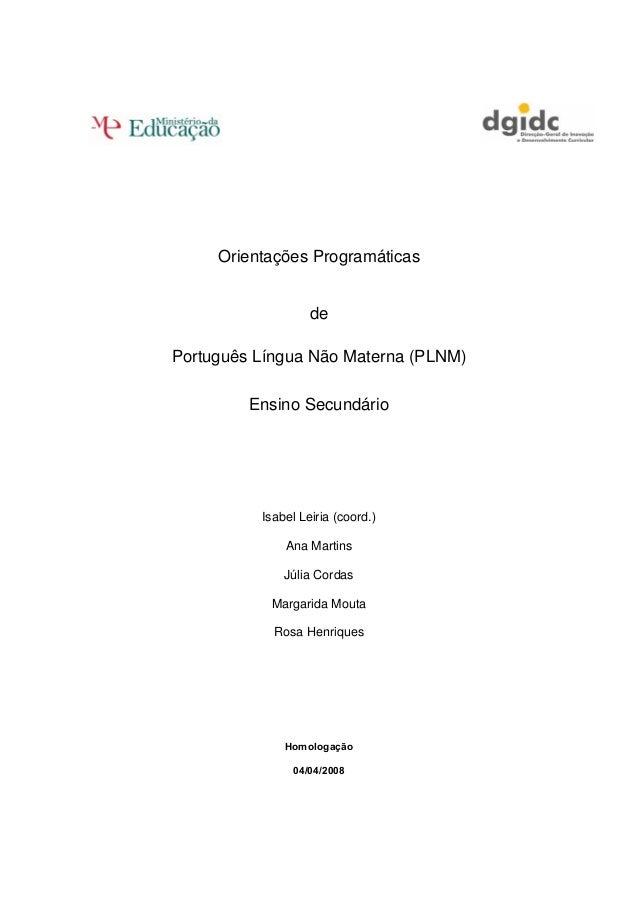 Orientações Programáticas  de Português Língua Não Materna (PLNM) Ensino Secundário  Isabel Leiria (coord.) Ana Martins Jú...
