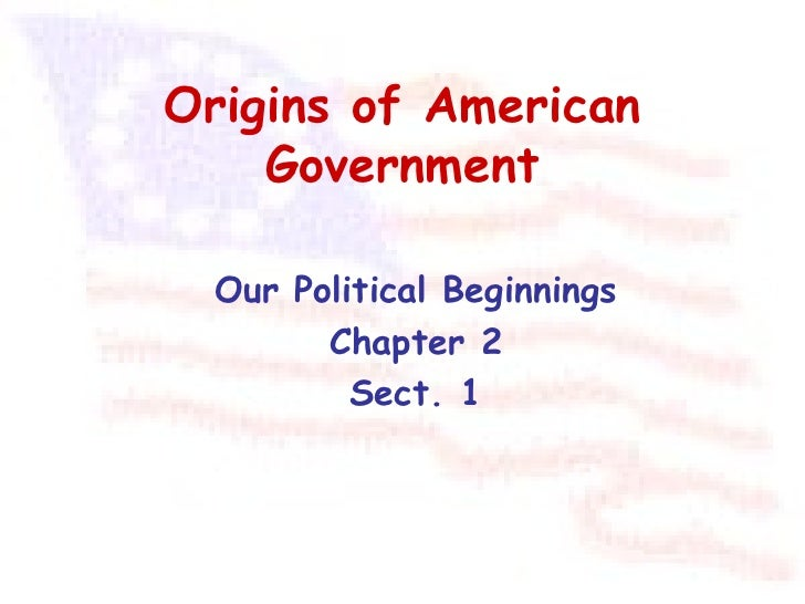 Origins of American    Government  Our Political Beginnings        Chapter 2          Sect. 1