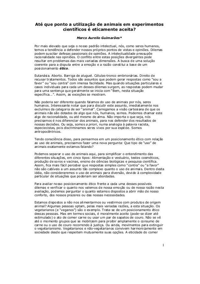 Até que ponto a utilização de animais em experimentos  1  científicos é eticamente aceita?  Marco Aurelio Guimarães*  Por ...