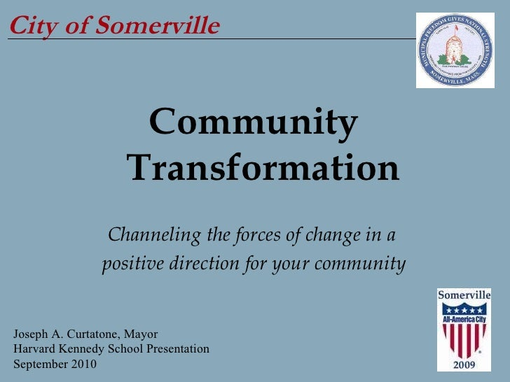 City of Somerville Community Transformation Channeling the forces of change in a  positive direction for your community Jo...