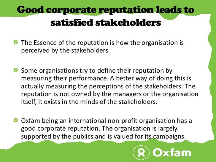 Good corporate reputation leads to satisfied stakeholders<br />The Essence of the reputation is how the organisation is pe...