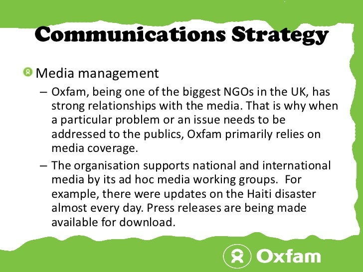 Communications Strategy<br />Media management <br />Oxfam, being one of the biggest NGOs in the UK, has strong relationshi...