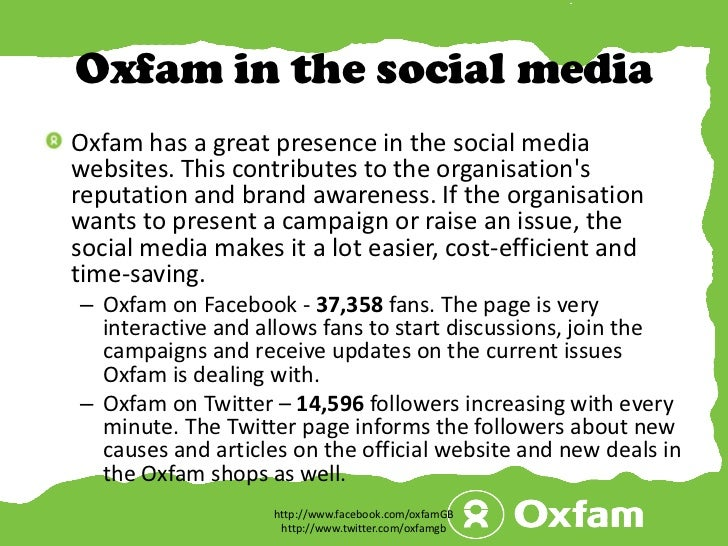 Oxfam in the social media<br />Oxfam has a great presence in the social media websites. This contributes to the organisati...