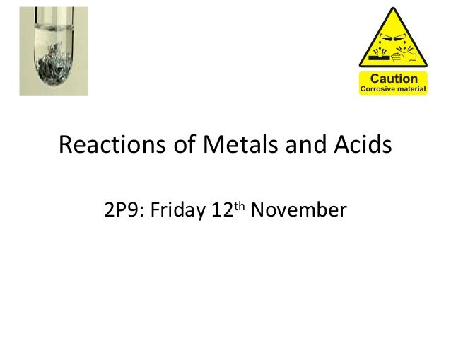 Reactions of Metals and Acids 2P9: Friday 12th November
