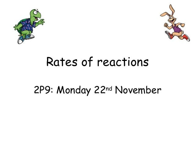 Rates of reactions 2P9: Monday 22nd November