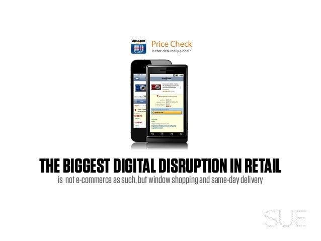 THEBIGGESTDIGITALDISRUPTIONINRETAIL is note-commerceassuch,butwindowshoppingandsame-daydelivery