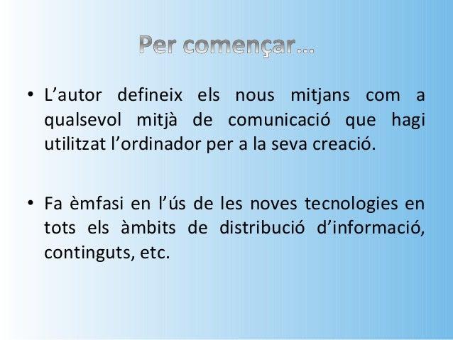 • Es consideren els nous mitjans de comunicació  (internet, multimèdia, videojocs…) utilitzats a  través de l'ordinador, c...
