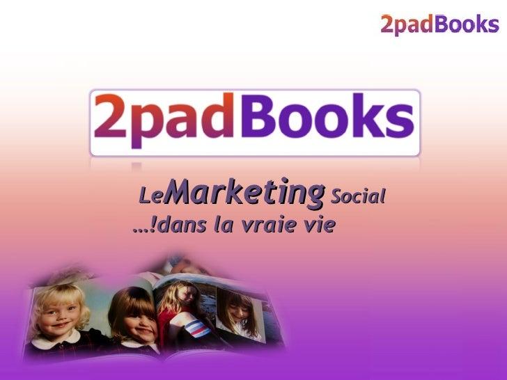 Le  Marketing  Social … dans la vraie vie!