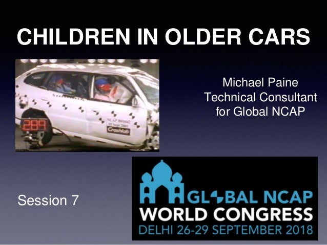 Session 7 1 CHILDREN IN OLDER CARS Michael Paine Technical Consultant for Global NCAP