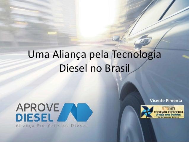 Uma Aliança pela Tecnologia Diesel no Brasil Vicente Pimenta