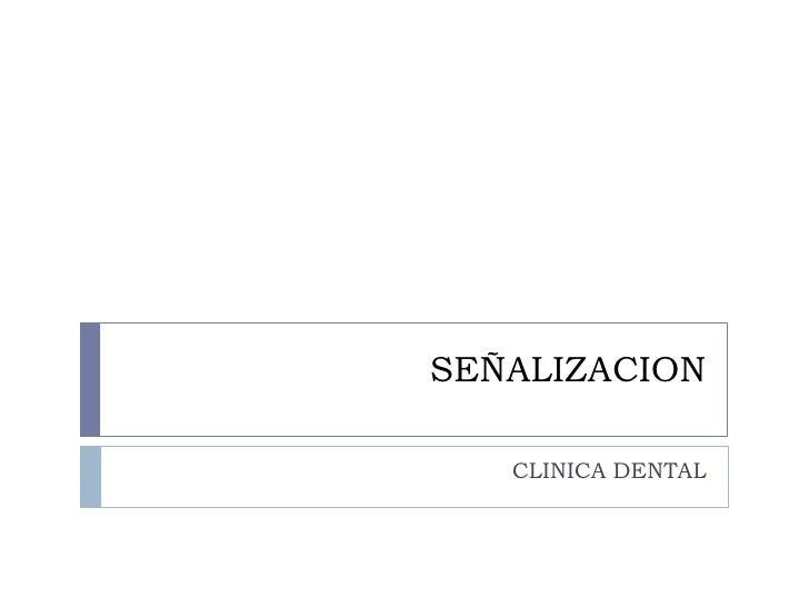 SEÑALIZACION<br />CLINICA DENTAL<br />