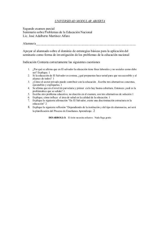UNIVERSIDAD MODULAR ABIERTA Segundo examen parcial Seminario sobre Problemas de la Educación Nacional Lic. José Adalberto ...