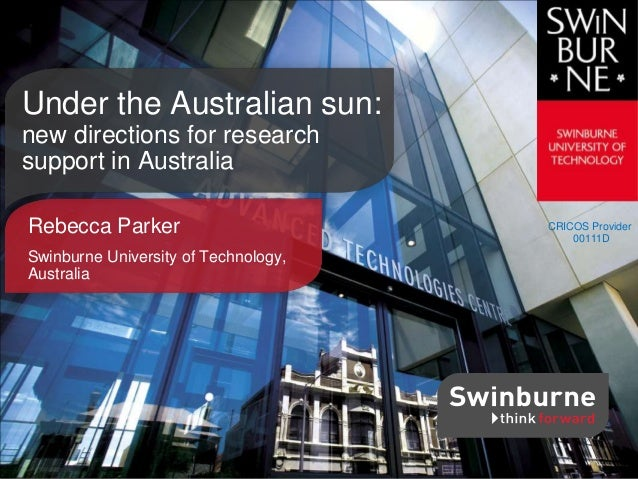 CRICOS Provider 00111D Rebecca Parker Swinburne University of Technology, Australia Under the Australian sun: new directio...