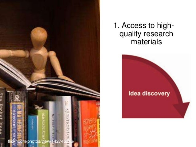 1. Access to high- quality research materials flickr.com/photos/view/142745616/