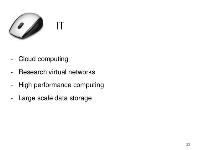 - Cloud computing - Research virtual networks - High performance computing - Large scale data storage 23
