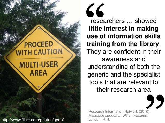 researchers … showed little interest in making use of information skills training from the library. They are confident in ...
