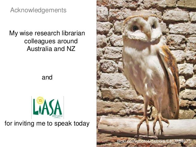 Swinburne flickr.com/photos/dalbera/6407784673/ Acknowledgements My wise research librarian colleagues around Australia an...