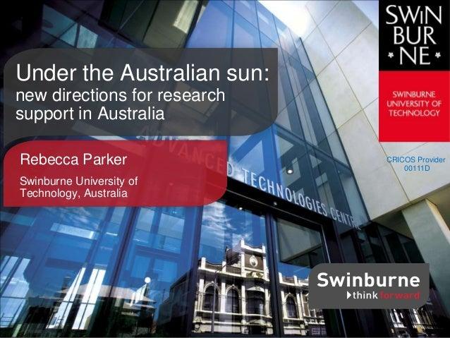 Under the Australian sun: new directions for research support in Australia Rebecca Parker Swinburne University of Technolo...