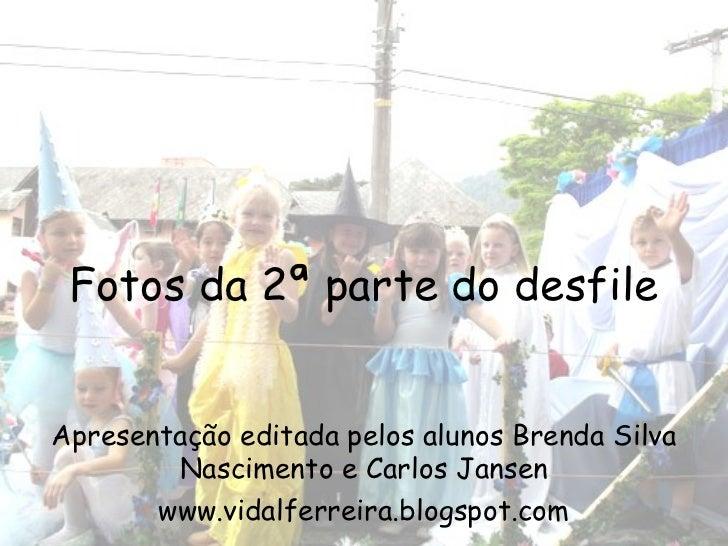 Fotos da 2ª parte do desfileApresentação editada pelos alunos Brenda Silva        Nascimento e Carlos Jansen       www.vid...