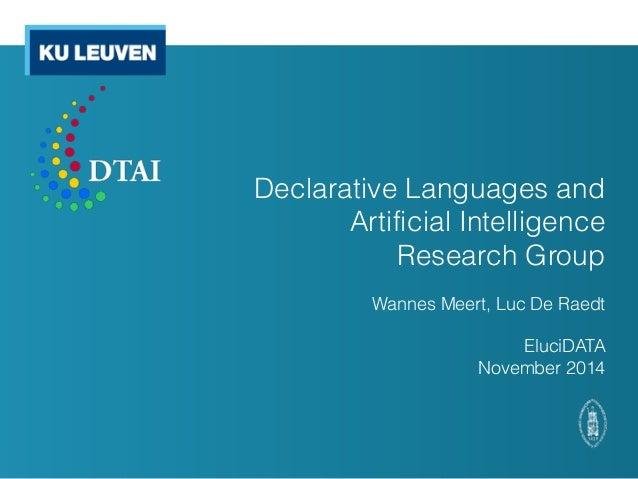 Declarative Languages and  Artificial Intelligence  Research Group  Wannes Meert, Luc De Raedt  EluciDATA  November 2014