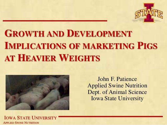GROWTH AND DEVELOPMENTIMPLICATIONS OF MARKETING PIGSAT HEAVIER WEIGHTS                             John F. Patience       ...