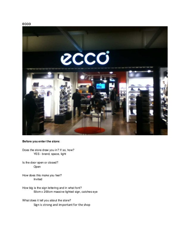 ECCOBefore you enter the store:Does the store draw you in? If so, how?        YES - brand, space, lightIs the door open or...