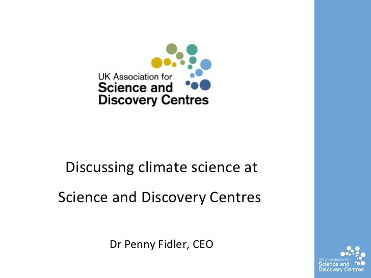 Discussing climate science at Science and Discovery Centres  Dr Penny Fidler, CEO