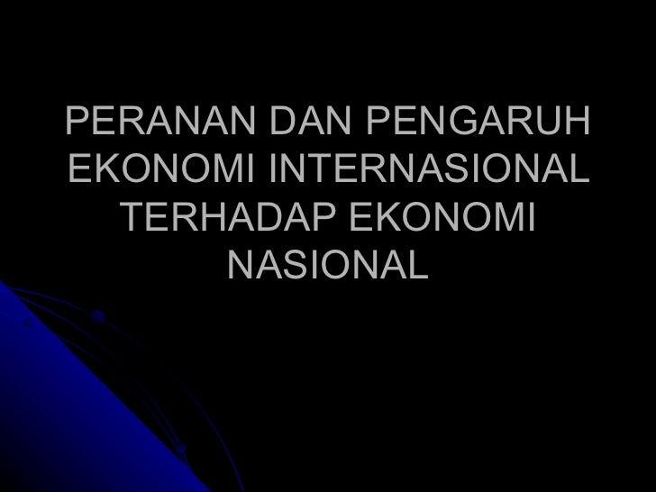 PERANAN DAN PENGARUH EKONOMI INTERNASIONAL TERHADAP EKONOMI NASIONAL