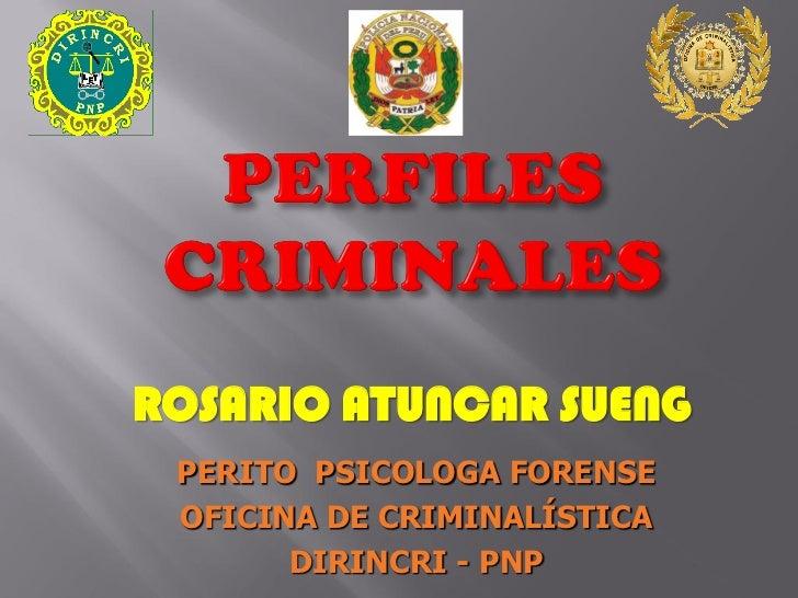 ROSARIO ATUNCAR SUENG PERITO PSICOLOGA FORENSE OFICINA DE CRIMINALÍSTICA       DIRINCRI - PNP