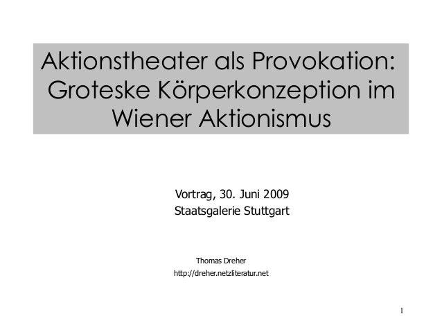 1Vortrag, 30. Juni 2009Staatsgalerie StuttgartThomas Dreherhttp://dreher.netzliteratur.netAktionstheater als Provokation:G...