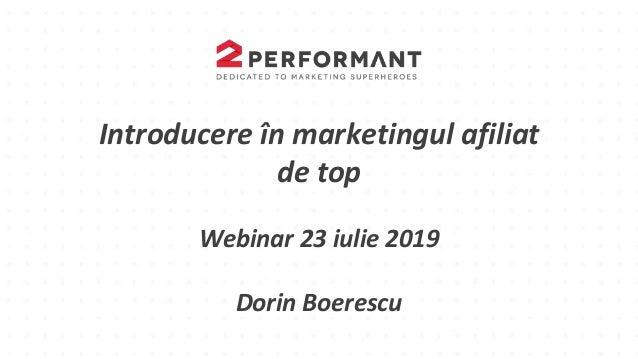 Introducere în marketingul afiliat de top Webinar 23 iulie 2019 Dorin Boerescu