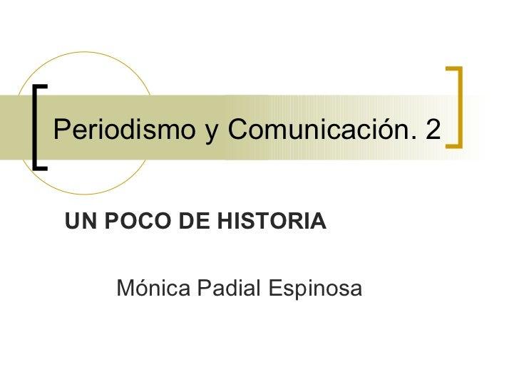 Periodismo y Comunicación. 2 UN POCO DE HISTORIA Mónica Padial Espinosa