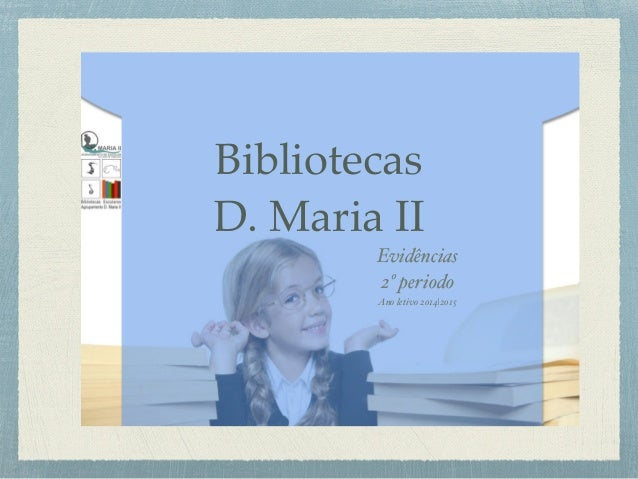 Bibliotecas D. Maria II Evidências 2º periodo Ano letivo 2014|2015