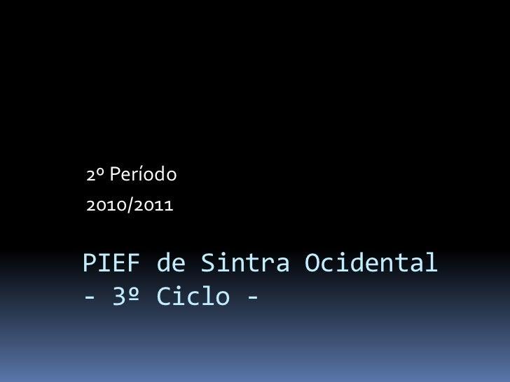 2º Período<br />2010/2011<br />PIEF de Sintra Ocidental- 3º Ciclo -<br />