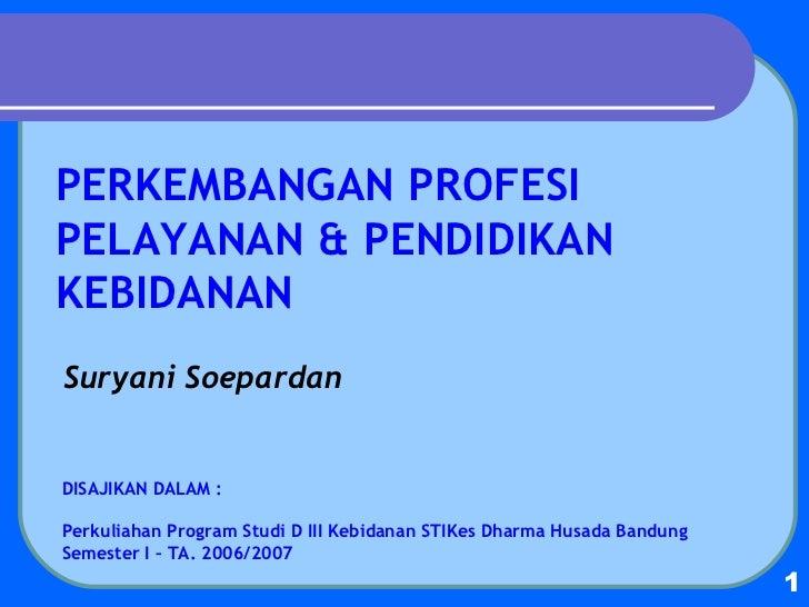 Suryani Soepardan DISAJIKAN DALAM : Perkuliahan Program Studi D III Kebidanan STIKes Dharma Husada Bandung Semester I – TA...