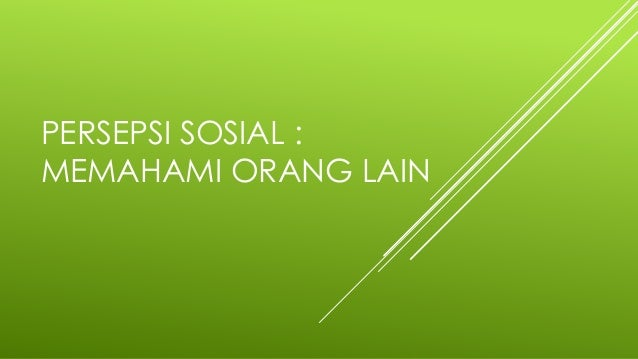 PERSEPSI SOSIAL : MEMAHAMI ORANG LAIN