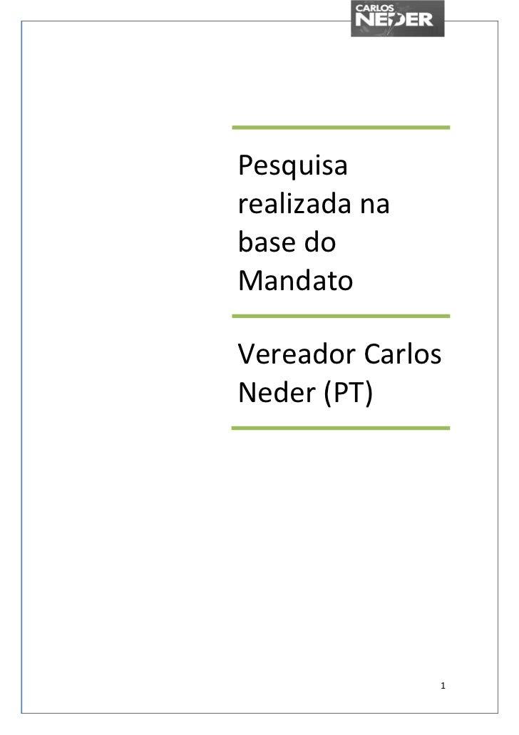 Pesquisarealizada nabase doMandatoVereador CarlosNeder (PT)               1