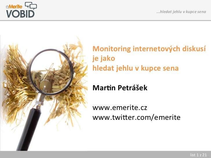 ...hledat jehlu v kupce sena    Monitoring internetových diskusí je jako hledat jehlu v ku...