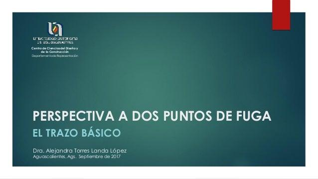 PERSPECTIVA A DOS PUNTOS DE FUGA EL TRAZO BÁSICO Centro de Ciencias del Diseño y de la Construcción Departamento de Repres...