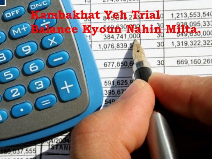 Kambakhat Yeh Trial Balance Kyoun Nahin Milta.
