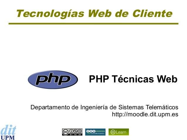 Tecnologías Web de Cliente  PHP Técnicas Web Departamento de Ingeniería de Sistemas Telemáticos http://moodle.dit.upm.es