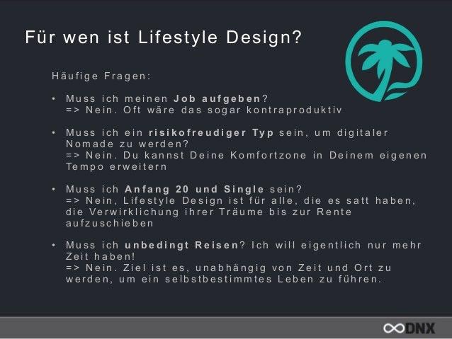 Für wen ist Lifestyle Design? H ä u f i g e F r a g e n : • M u s s i c h m e i n e n J o b a u f g e b e n ?  = > N e i ...